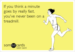 1 minute on a treadmill