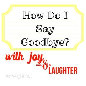 How Do I Say Goodbye http://runwright.net
