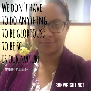 We don't have to do anything to be glorious; to be so is our nature http://runwright.net