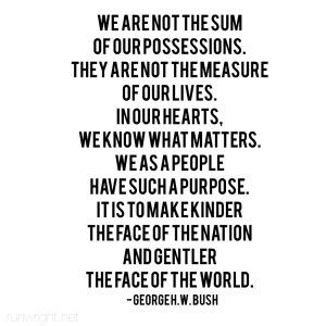 We are not the sum of our possessions George H.W. Bush runwright.net