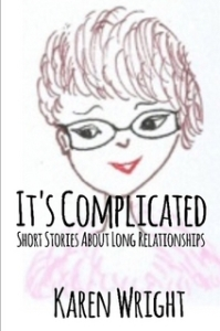 It's Complicated: short stories about long relationships Written by Karen Wright