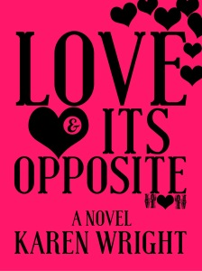 Love and Its Opposite by Karen Wright. Release date September 1, 2016