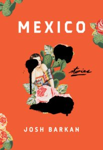 MEXICO: Short story collection by Josh Barkan