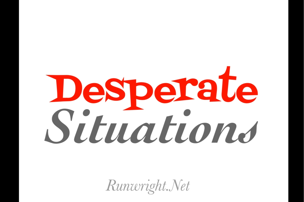 Desperate Situations – RUN WRIGHT